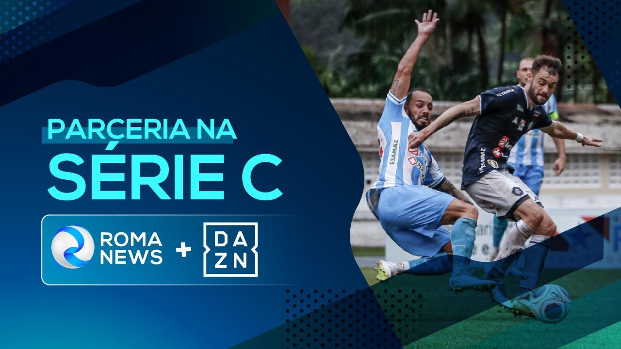 Roma News e DAZN fecham parceria para oferecer o melhor do Campeonato Brasileiro da Série C